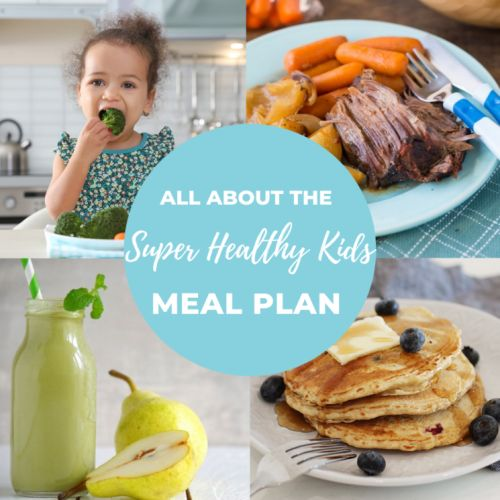 All About the Super Healthy Kids Meal Plan